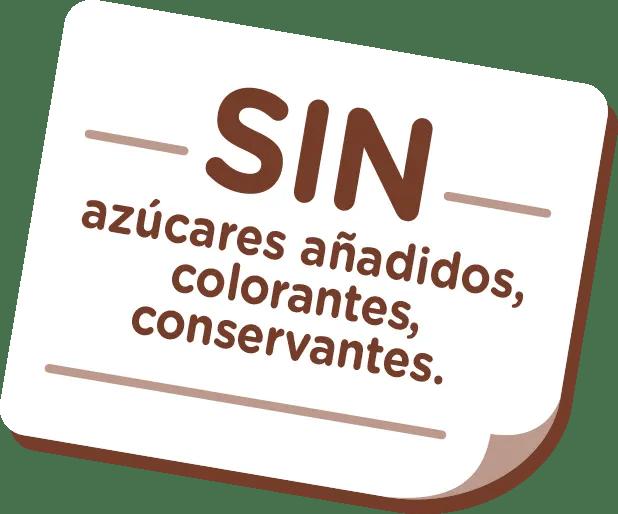 SIN azúcares añadidos, colorantes, conservantes