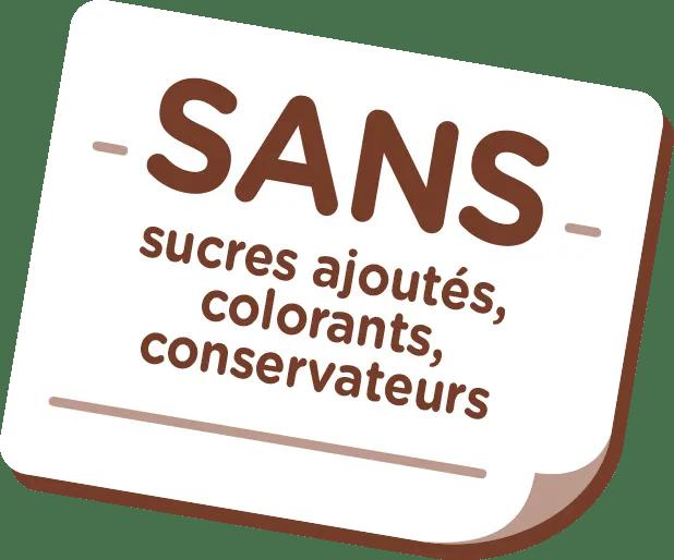 SANS sucres ajoutés, colorants ni conservateurs
